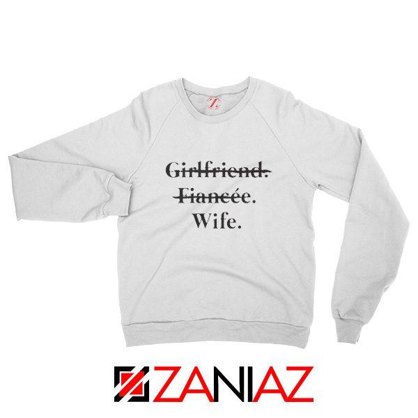 Funny Wedding Sweatshirt Girlfriend Fiancée Wife Clothing White