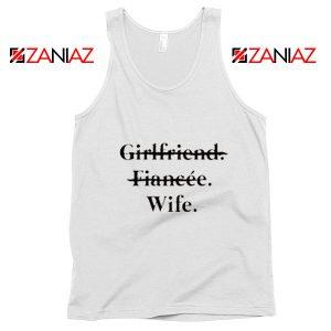 Funny Wedding Tank Top Girlfriend Fiancée Wife Cheap Clothing White