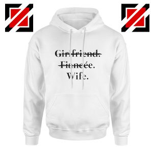 Girlfriend Fiancée Wife Hoodie Gift Wedding Best Clothing White