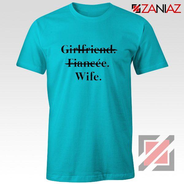 Girlfriend Fiancée Wife T-shirt Funny Wedding Shirt Size S-3XL Light Blue