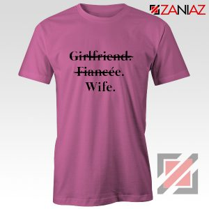 Girlfriend Fiancée Wife T-shirt Funny Wedding Shirt Size S-3XL Pink