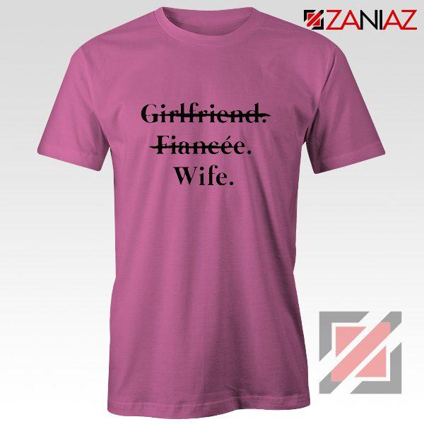 Girlfriend Fiancée Wife T-shirt Funny Wedding Shirt Size S-3XL Pink