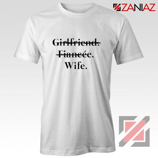 Girlfriend Fiancée Wife T-shirt Funny Wedding Shirt Size S-3XL White