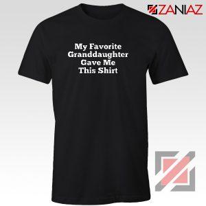 Granddaughter Shirt Funny Grandma Best Shirt Size S-3XL Black