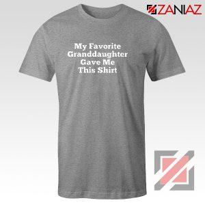 Granddaughter Shirt Funny Grandma Best Shirt Size S-3XL Grey