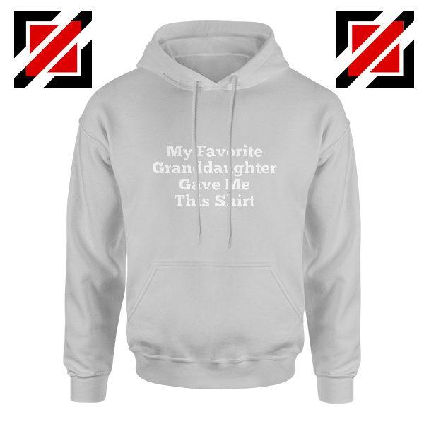 Grandpa Gift Hoodie Granddaughter Cheap Hoodie Size S-2XL Grey
