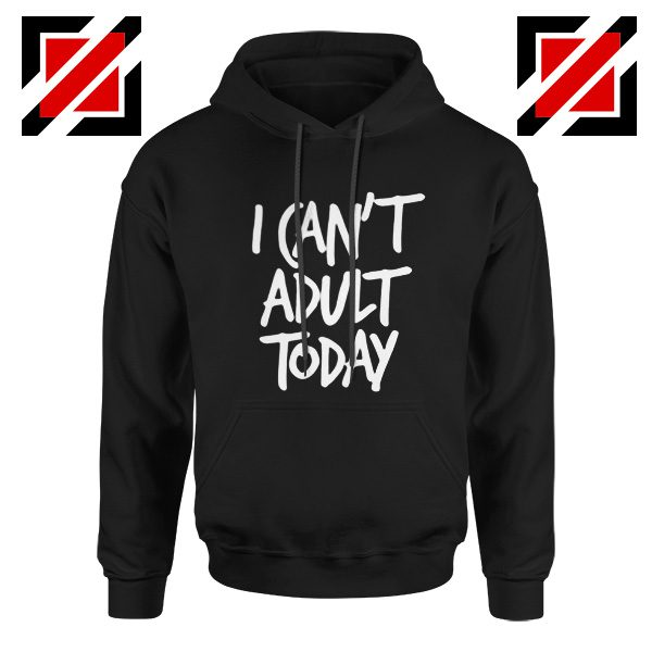 I Can't Adult Today Hoodies Funny Women's Hoodie Gift for Her Black