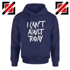I Can't Adult Today Hoodies Funny Women's Hoodie Gift for Her Navy