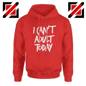 I Can't Adult Today Hoodies Funny Women's Hoodie Gift for Her Red