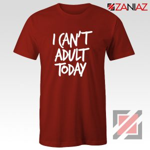 I Can't Adult Today Shirt Funny Women's T Shirt Gift for Her Red