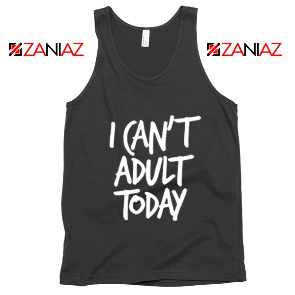 I Can't Adult Today Tank Top Funny Women's Tank Top Gift for Her Black