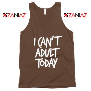 I Can't Adult Today Tank Top Funny Women's Tank Top Gift for Her Brown