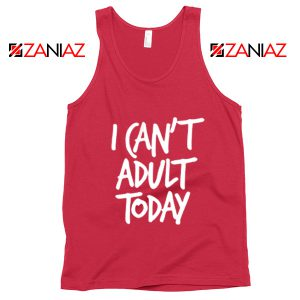 I Can't Adult Today Tank Top Funny Women's Tank Top Gift for Her Red