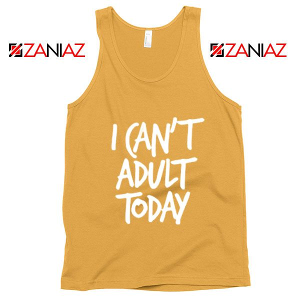 I Can't Adult Today Tank Top Funny Women's Tank Top Gift for Her Sunshine
