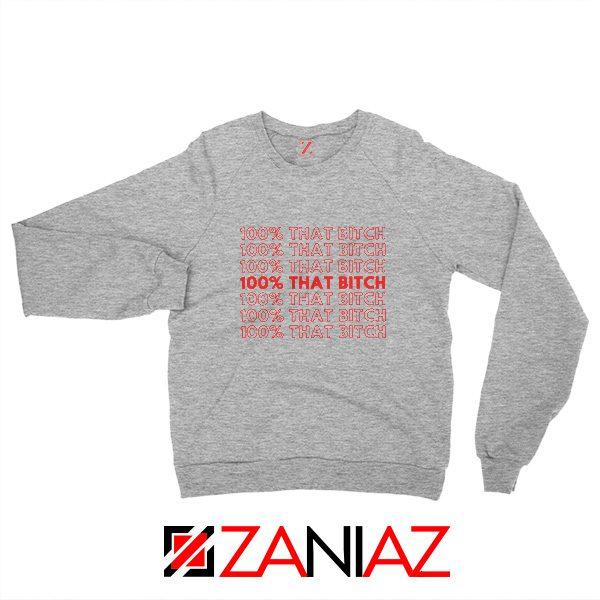 I'm 100% That Bitch Sweatshirt Lizzo Lyrics Rapper Size S-2XL Grey