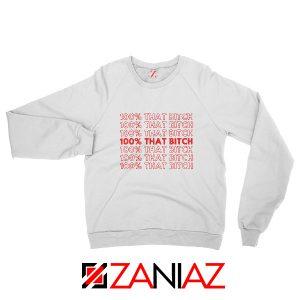 I'm 100% That Bitch Sweatshirt Lizzo Lyrics Rapper Size S-2XL White