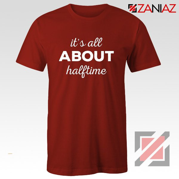 It's All About Halftime Shirt High School Band Tee Size S-3XL Red