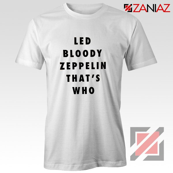 Led Bloody Zeppelin Cheap Tee English Rock Band Musician Shirt White