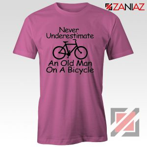 Never Underestimate An Old Man On A Bicycle T-Shirt Men's Birthday Gifts Pink