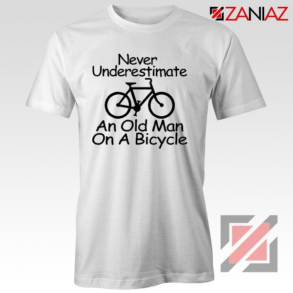 Never Underestimate An Old Man On A Bicycle T-Shirt Men's Birthday Gifts White