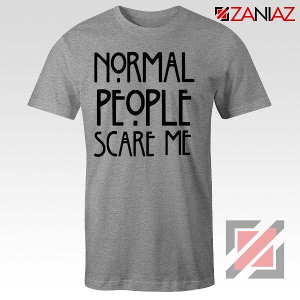 Normal People Scare Me Film T-Shirt Cheap Women's Men's Sport Grey
