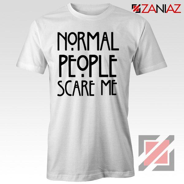 Normal People Scare Me Film T-Shirt Cheap Women's Men's White