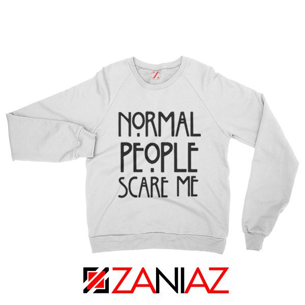 People Scare Me Sweatshirt Horror Story Funny Sweater Cheap Unisex White
