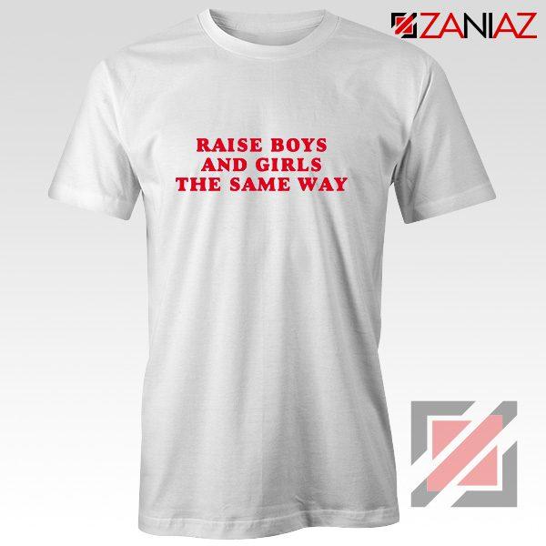 Raise Boys and Girls the Same Way Cheap Shirt Fashion Shirt White