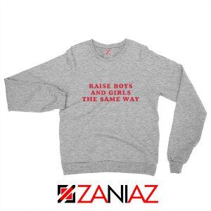 Raise Boys and Girls the Same Way Sweatshirt Fashion Sweatshirt Sport Grey