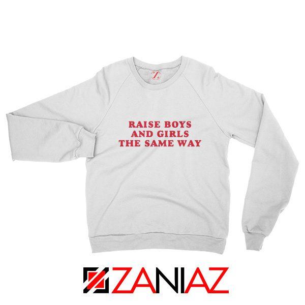 Raise Boys and Girls the Same Way Sweatshirt Fashion Sweatshirt White