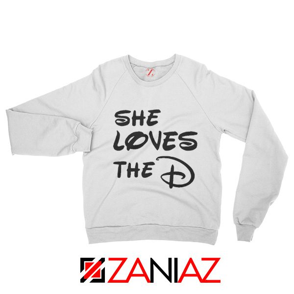 She Loves The D Sweatshirt Funny Men's Women's Sweater With Sayings White