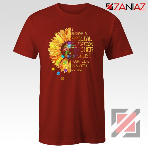 Shirt I Became A Teacher Because Your Life Is Worth My Time Tee Red