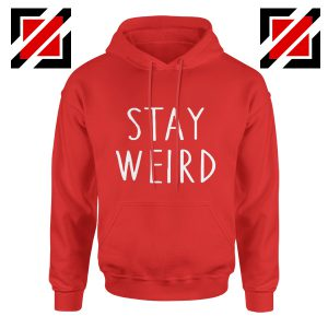 Stay Weird Hoodie Funny Gifts Birthday Hoodie Christmas Red