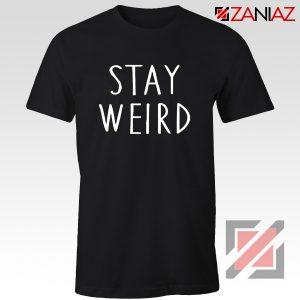 Stay Weird Shirt Unisex Design Clothing Cotton T shirt Unisex Adult Black