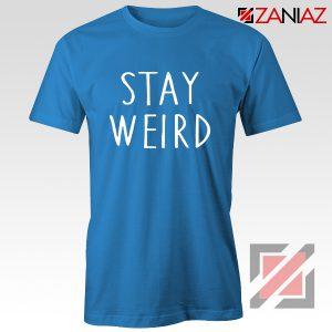 Stay Weird Shirt Unisex Design Clothing Cotton T shirt Unisex Adult Blue