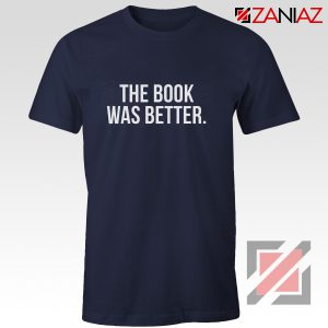 The Book Was Better T-shirt Cheap Funny Slogan Gift for Book Lover Navy Blue