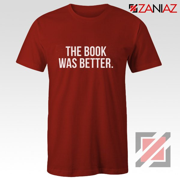 The Book Was Better T-shirt Cheap Funny Slogan Gift for Book Lover Red