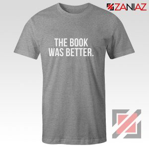 The Book Was Better T-shirt Cheap Funny Slogan Gift for Book Lover Sport Grey