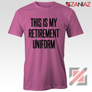 This Is My Retirement Uniform T Shirt Men's Women's T-Shirt Pink