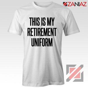 This Is My Retirement Uniform T Shirt Men's Women's T-Shirt White