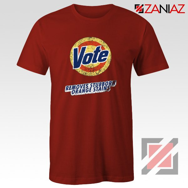 Vote Removes Stubborn Orange Stains T-Shirt Anti Trump Shirt Red