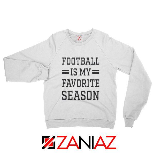 Women's Football Sweatshirt Football is my Favorite Season Sweatshirt White