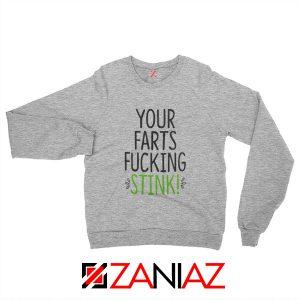 Your Farts Fucking Stink Sweatshirt Funny Birthday Gifts Sweater Sport Grey