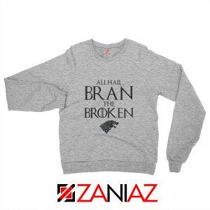 All Hail Bran The Broken Sweatshirt Game Of Thrones Sweatshirt Sport Grey