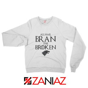 All Hail Bran The Broken Sweatshirt Game Of Thrones Sweatshirt White