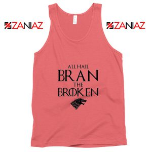 All Hail Bran The Broken Tank Top Game Of Thrones Tank Top Coral