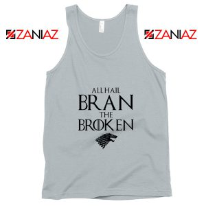 All Hail Bran The Broken Tank Top Game Of Thrones Tank Top Silver