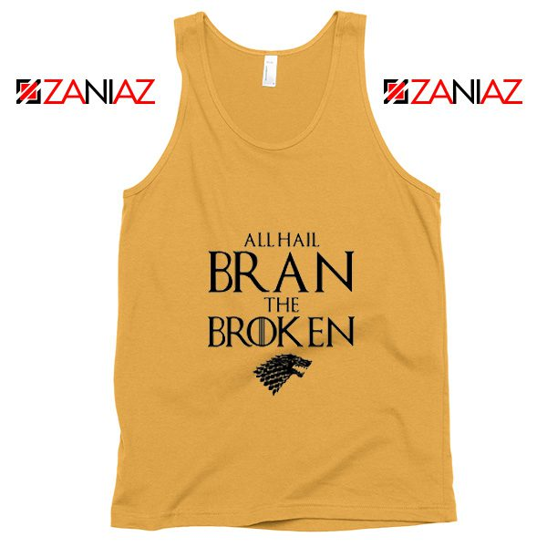 All Hail Bran The Broken Tank Top Game Of Thrones Tank Top Sunshine