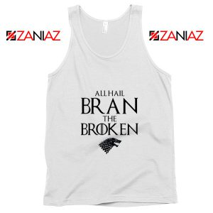 All Hail Bran The Broken Tank Top Game Of Thrones Tank Top White
