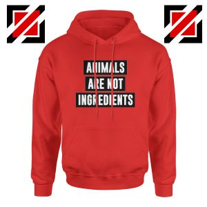 Animals Are Not Ingredients Hoodie Animal Lovers Hoodie Size S-2XL Red